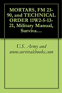 MORTARS, FM 23-90, and TECHNICAL ORDER 11W2-5-13-21