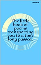 Poetry: The little book of poems transporting you to a time long passed.: Poems on life.