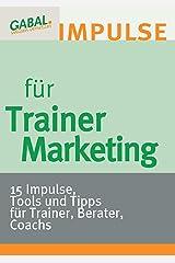 Trainermarketing: 15 Impulse, Tools und Tipps für Trainer, Berater, Coachs Kindle Ausgabe