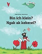 Bin ich klein? Ngak ak kekerei?: Zweisprachiges Bilderbuch Deutsch-Palauisch/Belauisch (zweisprachig/bilingual)
