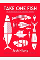Take One Fish: The New School of Scale-to-Tail Cooking and Eating Kindle Edition