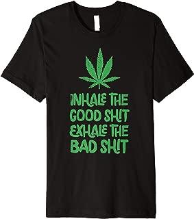 Inhale The Good Shit Exhale The Bad Shit Marijuana Leaf Weed Premium T-Shirt