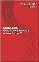 MODELOS ECONOMETRICOS  a través de R (Spanish Edition)