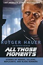 All Those Moments: Stories of Heroes, Villains, Replicants, and Blade Runners
