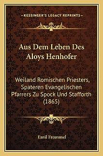 Aus Dem Leben Des Aloys Henhofer: Weiland Romischen Priesters, Spateren Evangelischen Pfarrers Zu Spock Und Stafforth (1865)