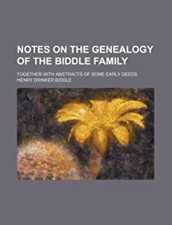 Notes on the Genealogy of the Biddle Family; Together with Abstracts of Some Early Deeds