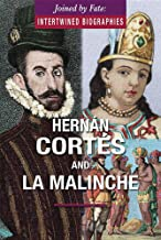 Hernán Cortés and La Malinche (Joined by Fate: Intertwined Biographies)