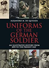 Uniforms of the German Soldier: An Illustrated History from 1870 to the Present Day