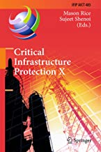Critical Infrastructure Protection X: 10th IFIP WG 11.10 International Conference, ICCIP 2016, Arlington, VA, USA, March 14-16, 2016, Revised Selected ... and Communication Technology Book 485)