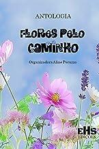 ANTOLOGIA FLORES PELO CAMINHO