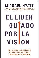 El líder guiado por la visión: Diez preguntas para enfocar tus esfuerzos, energizar tu equipo y maximizar tu negocio (Spanish Edition) Kindle Edition