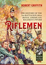 Riflemen: The History of the 5th Battalion, 60th (Royal American) Regiment - 1797-1818 (From Reason to Revolution)