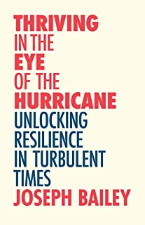 Thriving in the Eye of the Hurricane: Unlocking Resilience in Turbulent Times (Find Your Inner Strength)