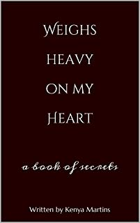 Weighs heavy on my Heart: a book of secrets (English Edition)