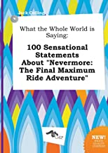 What the Whole World Is Saying: 100 Sensational Statements about Nevermore: The Final Maximum Ride Adventure