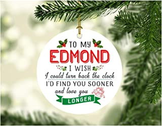 Christmas Gifts For Men To My Edmond I Wish I Could Turn Back The Clock I Will Find You Sooner and Love You Longer - Christmas Tree Decorations Ornaments For Husband Ceramic 3 Inches White