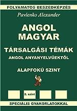 Angol-Magyar, Tarsalgasi Temak, angol anyanyelvuektol, Alapfoku Szint (English-Hungarian, Conversational Topics, Pre-Intermediate Level): English-Hungarian ... Fluency Practice Book 3)