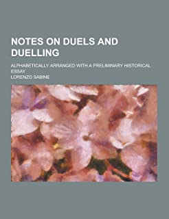 Notes on Duels and Duelling; Alphabetically Arranged with a Preliminary Historical Essay
