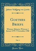 Goethes Briefe, Vol. 4: Weimer, Schweiz, Weimar; 1 Januar 1779-7 November 1780 (Classic Reprint) (German Edition)
