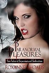 Paranormal Pleasures: Ten Tales of Supernatural Seduction Kindle Edition