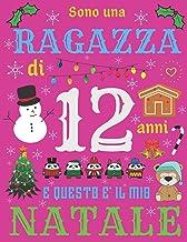 Sono una ragazza di 12 anni e questo e' il mio Natale: Diario di Natale e quaderno di schizzi per ragazza di dodici anni (Italian Edition)