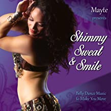 Mayte Presents Shimmy, Sweat, & Smile - Belly Dance Music to Make You Move