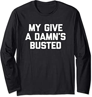 My Give A Damn's Busted T-Shirt funny saying sarcastic humor Long Sleeve T-Shirt