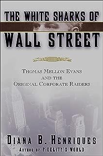 The White Sharks of Wall Street: Thomas Mellon Evans and the Original Corporate Raiders (Lisa Drew Books)