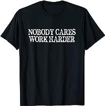 Nobody Cares Work Harder Motivational Tee