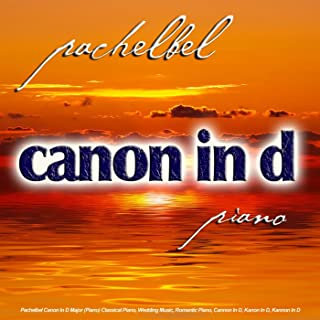 Pachelbel Canon In D Major (Piano) Classical Piano, Wedding Music, Romantic Piano, Cannon In D, Kanon In D, Kannon In D - Single