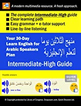 Your 30-Day Learn English for Arabic Speakers Plan (INTERMEDIATE-HIGH Guide), Silver: Audios, MP3 + e-tutor by Snapzaam (10 booklet series Book 6)
