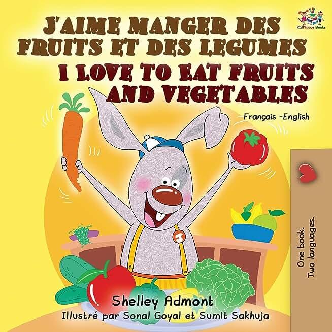 J'aime manger des fruits et des legumes I Love to Eat Fruits and Vegetables: French English Bilingual Book
