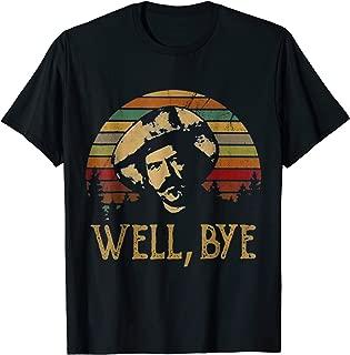 well bye t shirt
