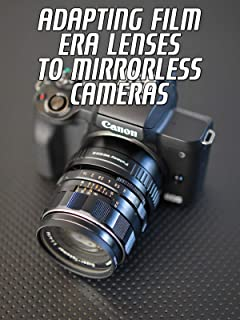 Adapting Film Era Lenses To Mirrorless Cameras