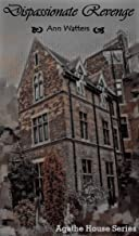 Dispassionate Revenge: Agathe House Series