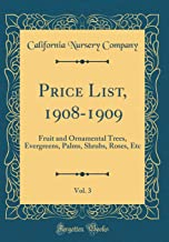 Price List, 1908-1909, Vol. 3: Fruit and Ornamental Trees, Evergreens, Palms, Shrubs, Roses, Etc (Classic Reprint)