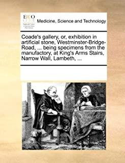 Coade's Gallery, Or, Exhibition in Artificial Stone, Westminster-Bridge-Road, ... Being Specimens from the Manufactory, at...
