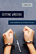 Getting Wrecked: Women, Incarceration, and the American Opioid Crisis (Volume 46) (California Series in Public Anthropology)