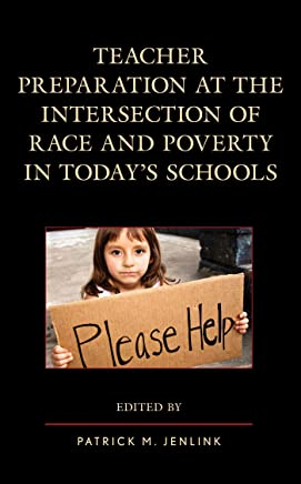 Teacher Preparation at the Intersection of Race and Poverty in Todays Schools (English Edition)