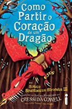 Como Partir o Coração de Um Dragão: (Como treinar o seu dragão vol. 9)
