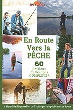 En route vers la pêche: Approche et conseils de pêche en eau douce, pour pêcheurs amateurs et confirmés - mon carnet de pê...