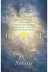 The Immortal Man: A Treasury of Inspiration and Spiritual Comfort by One of America's Great New Thought Teachers: A Compilation of Lectures Kindle Edition