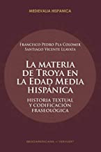 La materia de Troya en la Edad Media Hispánica: historia textual y codificación fraseológica (Medievalia Hispanica nº 33)...