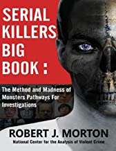 Serial Killers Big Book: The Method and Madness of Monsters Pathways For Investigations