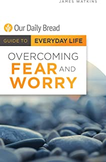Overcoming Fear and Worry (Our Daily Bread Guides to EVerday Life)