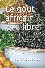 Le goût africain équilibré: Le goût exotique de recettes peu utilisées d'une société importante. Pour débutants et avancés...