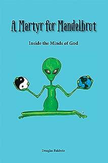 A Martyr for Mandelbrot: Inside the Minds of God
