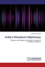 India's Petroleum Diplomacy: Relations with Nigeria and Sudan: A Study of Petroleum Products