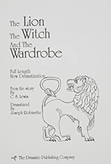 The Lion, the Witch and the Wardrobe: Full Length New Dramatization