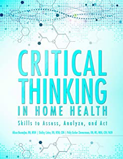 Critical Thinking in Home Health: Skills to Assess, Analyze, and ACT